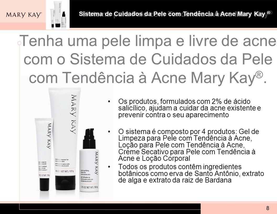 Sistema para Pele com Tendência à Acne Mary Kay ® 8 Tenha uma pele limpa e livre de acne com o Sistema de Cuidados da Pele com Tendência à Acne Mary Kay ®.