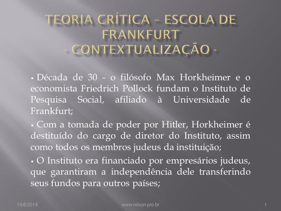 • Década de 30 - o filósofo Max Horkheimer e o economista Friedrich Pollock fundam o Instituto de Pesquisa Social, afiliado à Universidade de Frankfur