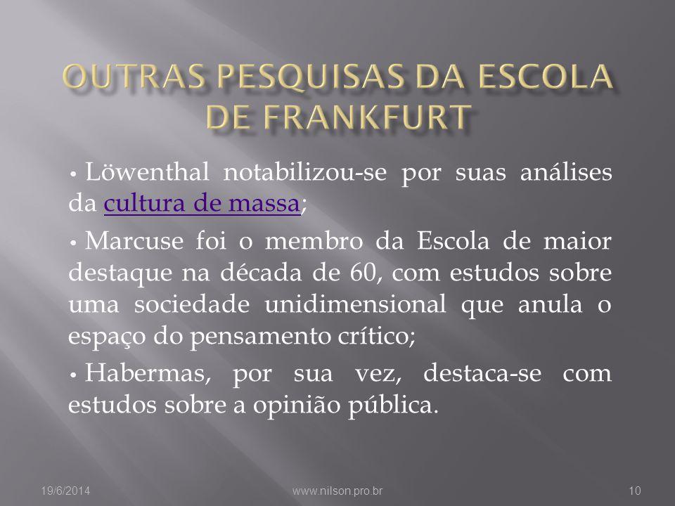 • Löwenthal notabilizou-se por suas análises da cultura de massa;cultura de massa • Marcuse foi o membro da Escola de maior destaque na década de 60,