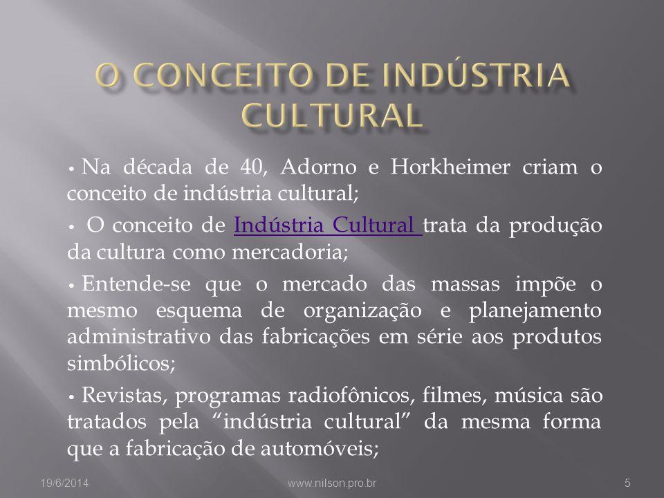 • Na década de 40, Adorno e Horkheimer criam o conceito de indústria cultural; • O conceito de Indústria Cultural trata da produção da cultura como me