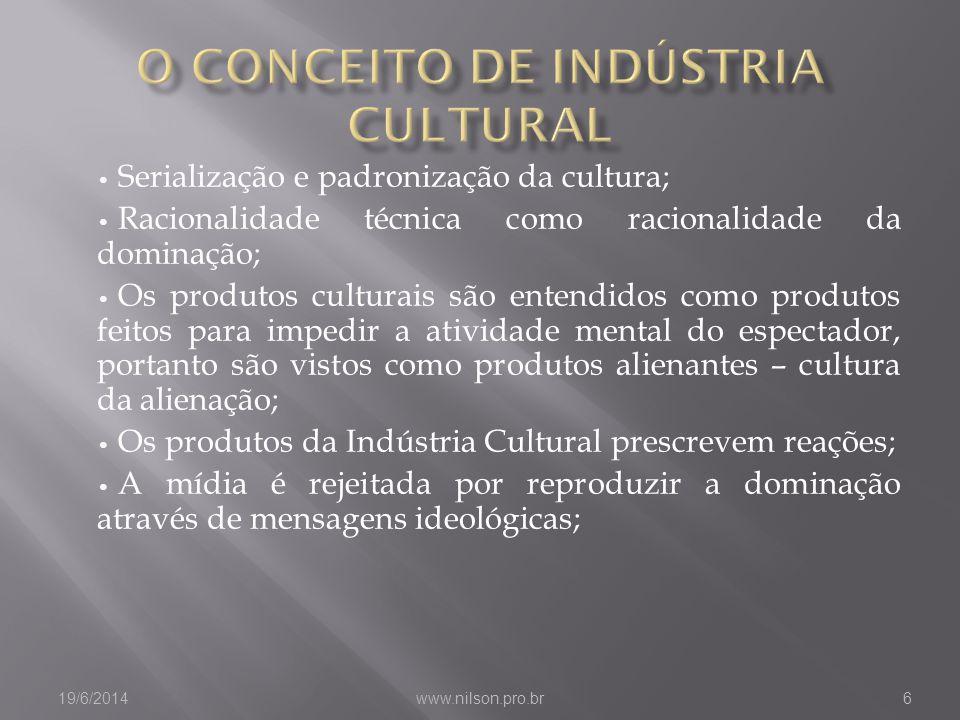 • Serialização e padronização da cultura; • Racionalidade técnica como racionalidade da dominação; • Os produtos culturais são entendidos como produto