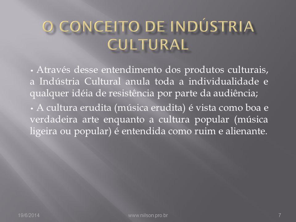 • Através desse entendimento dos produtos culturais, a Indústria Cultural anula toda a individualidade e qualquer idéia de resistência por parte da au