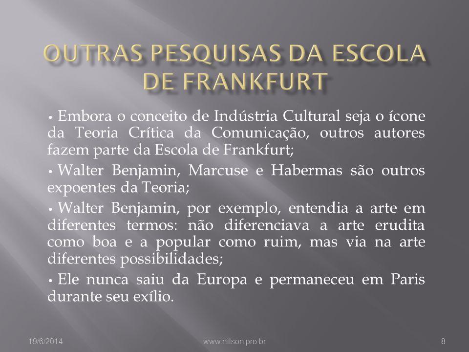 • Embora o conceito de Indústria Cultural seja o ícone da Teoria Crítica da Comunicação, outros autores fazem parte da Escola de Frankfurt; • Walter B