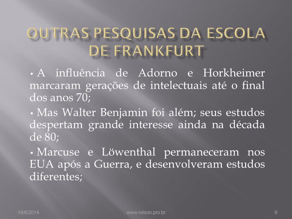 • A influência de Adorno e Horkheimer marcaram gerações de intelectuais até o final dos anos 70; • Mas Walter Benjamin foi além; seus estudos desperta