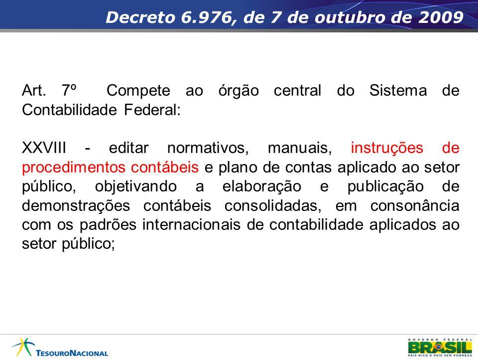 Decreto 6.976, de 7 de outubro de 2009 Art. 7º Compete ao órgão central do Sistema de Contabilidade Federal: XXVIII - editar normativos, manuais, inst