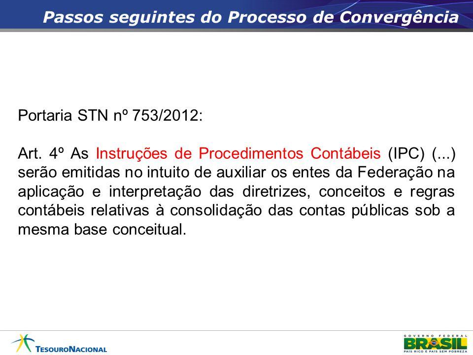 Passos seguintes do Processo de Convergência Portaria STN nº 753/2012: Art. 4º As Instruções de Procedimentos Contábeis (IPC) (...) serão emitidas no