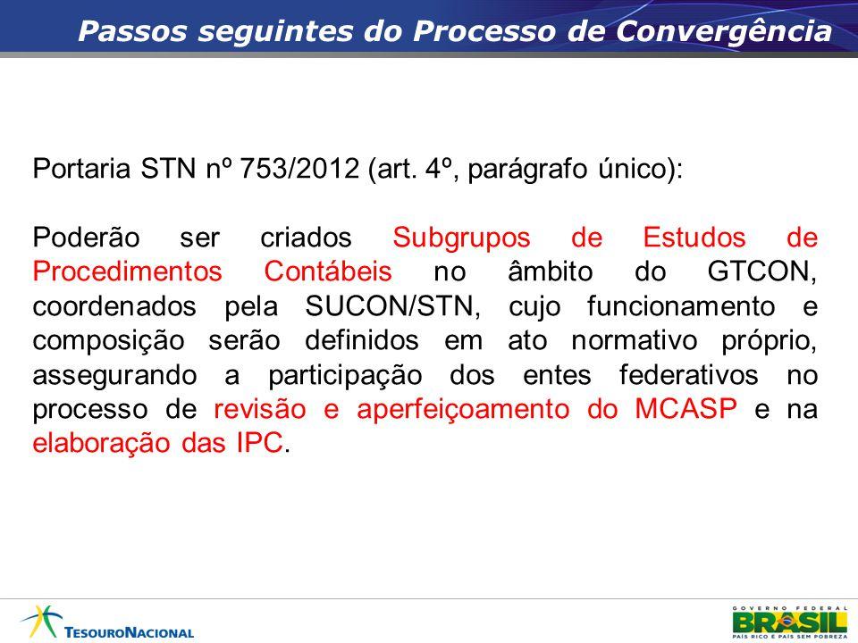 Passos seguintes do Processo de Convergência Portaria STN nº 753/2012 (art. 4º, parágrafo único): Poderão ser criados Subgrupos de Estudos de Procedim