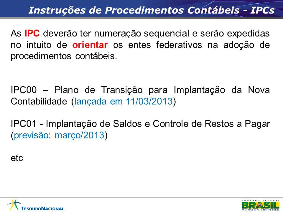 Instruções de Procedimentos Contábeis - IPCs As IPC deverão ter numeração sequencial e serão expedidas no intuito de orientar os entes federativos na