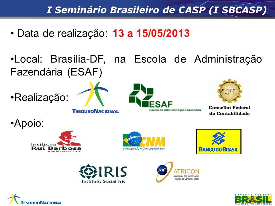I Seminário Brasileiro de CASP (I SBCASP) • Data de realização: 13 a 15/05/2013 •Local: Brasília-DF, na Escola de Administração Fazendária (ESAF) •Rea