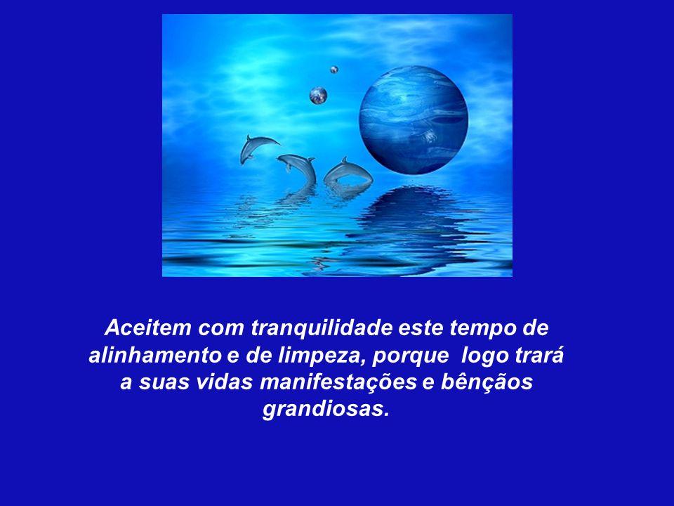 Deixem-se levar e entrar em un novo estado de consciência, de graça, de liberdade, de plenitude; é a verdadeira consciência cósmica que está sendo ativada intensamente em vocês, em seus corpos e em suas mentes.