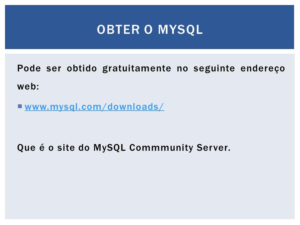 Pode ser obtido gratuitamente no seguinte endereço web:  www.mysql.com/downloads/ www.mysql.com/downloads/ Que é o site do MySQL Commmunity Server. O