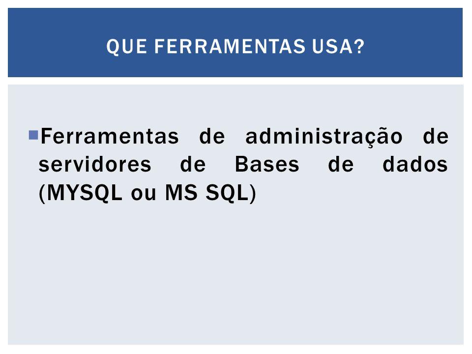  Ferramentas de administração de servidores de Bases de dados (MYSQL ou MS SQL) QUE FERRAMENTAS USA?