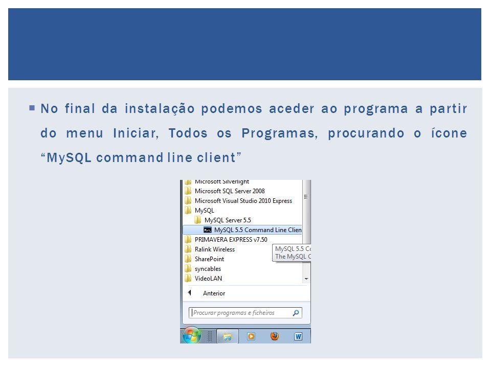 """ No final da instalação podemos aceder ao programa a partir do menu Iniciar, Todos os Programas, procurando o ícone """"MySQL command line client"""""""