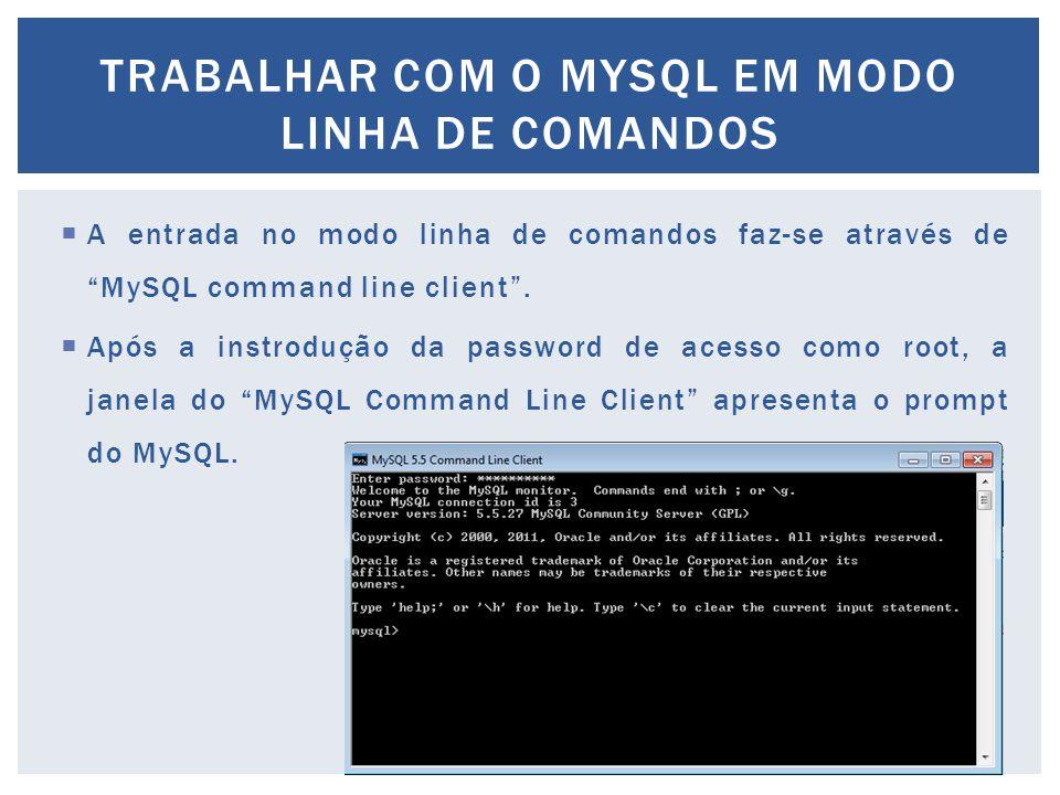 """ A entrada no modo linha de comandos faz-se através de """"MySQL command line client"""".  Após a instrodução da password de acesso como root, a janela do"""