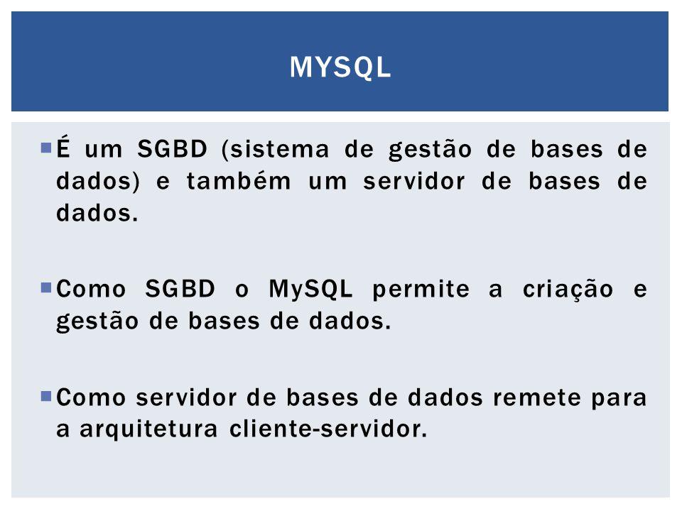  É um SGBD (sistema de gestão de bases de dados) e também um servidor de bases de dados.  Como SGBD o MySQL permite a criação e gestão de bases de d