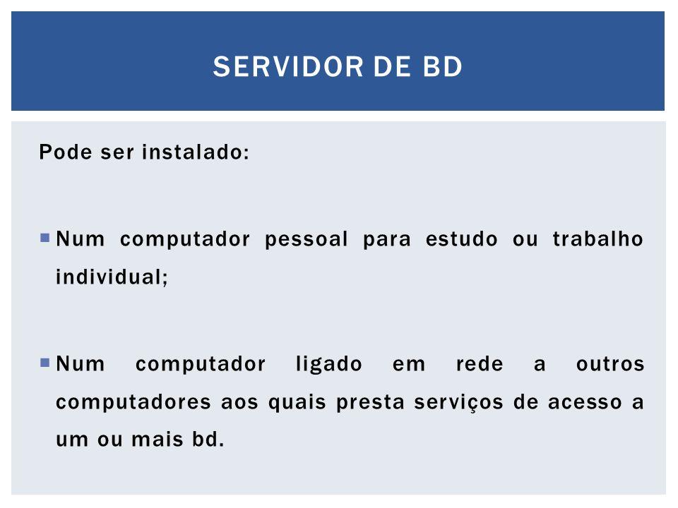 Pode ser instalado:  Num computador pessoal para estudo ou trabalho individual;  Num computador ligado em rede a outros computadores aos quais prest