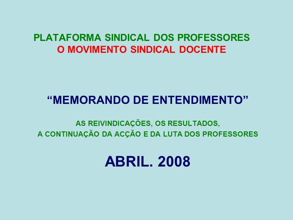 PLATAFORMA SINDICAL DOS PROFESSORES O MOVIMENTO SINDICAL DOCENTE MEMORANDO DE ENTENDIMENTO AS REIVINDICAÇÕES, OS RESULTADOS, A CONTINUAÇÃO DA ACÇÃO E DA LUTA DOS PROFESSORES ABRIL.