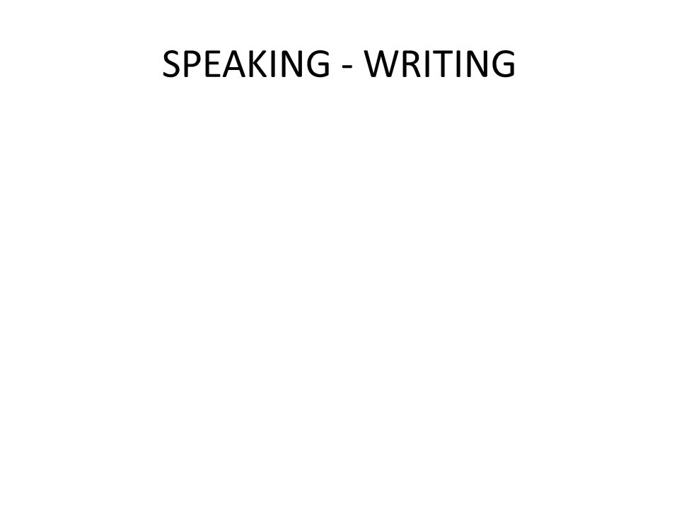 SPEAKING - WRITING