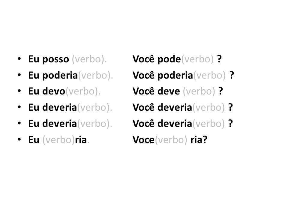• Eu posso (verbo).Você pode(verbo) . • Eu poderia(verbo).
