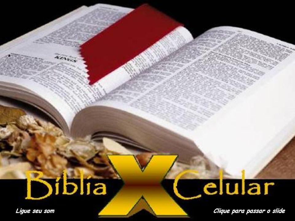 A BÍBLIA E O CELULAR Ligue seu somClique para passar o slide