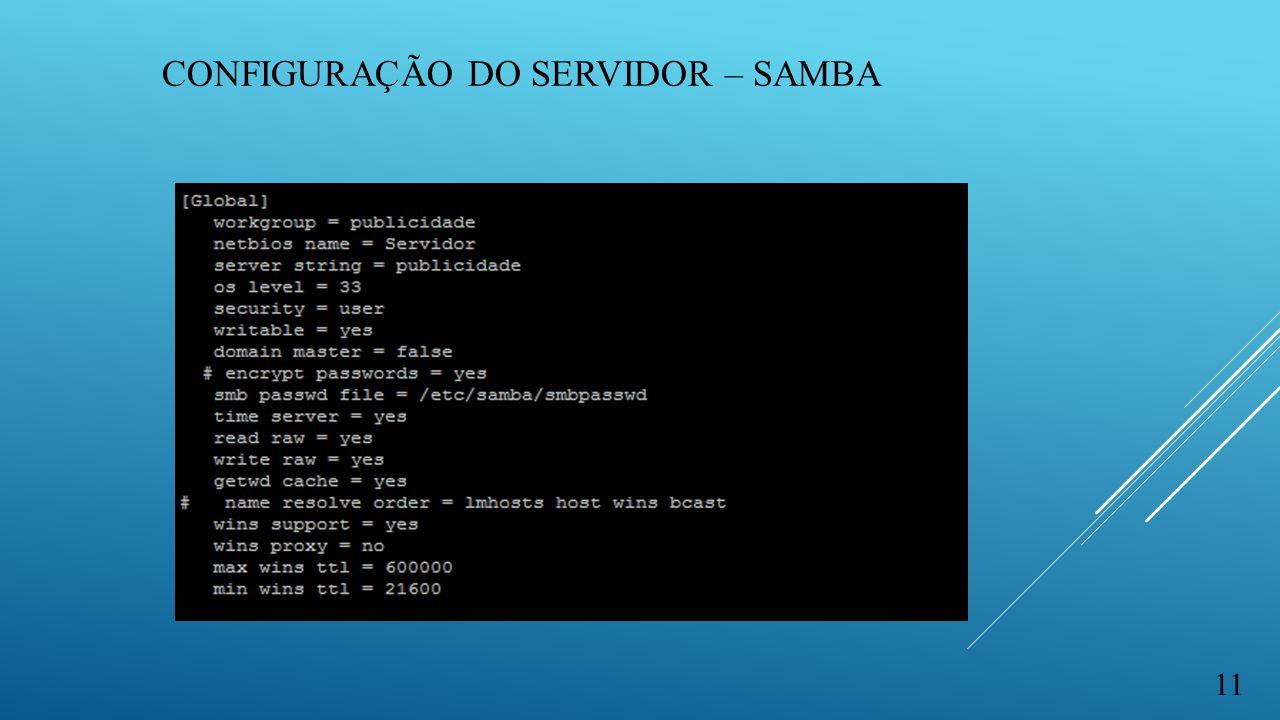CONFIGURAÇÃO DO SERVIDOR – SAMBA 11