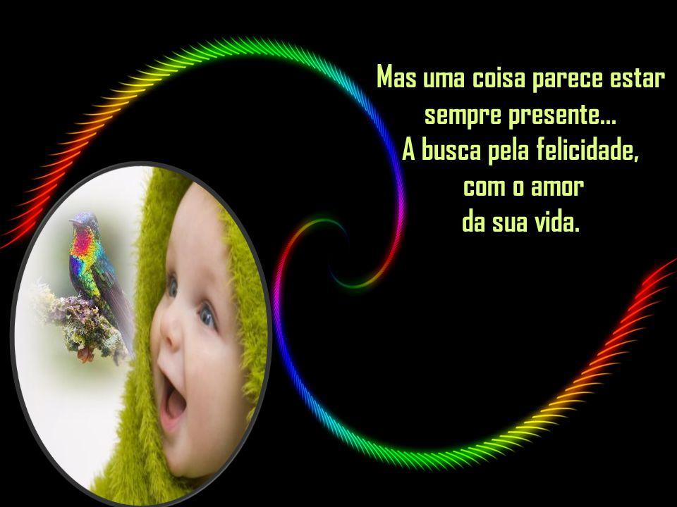 Mas uma coisa parece estar sempre presente... A busca pela felicidade, com o amor da sua vida.