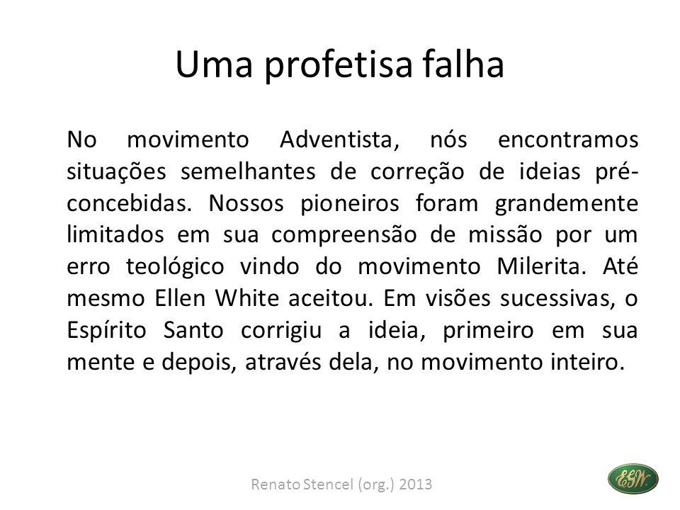 Uma profetisa falha No movimento Adventista, nós encontramos situações semelhantes de correção de ideias pré- concebidas.