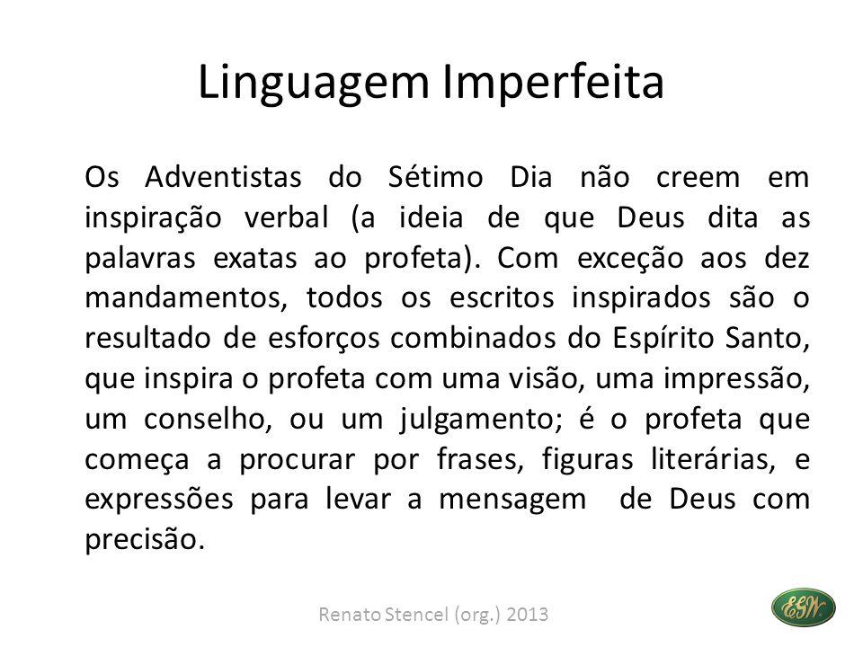 Linguagem Imperfeita Os Adventistas do Sétimo Dia não creem em inspiração verbal (a ideia de que Deus dita as palavras exatas ao profeta).