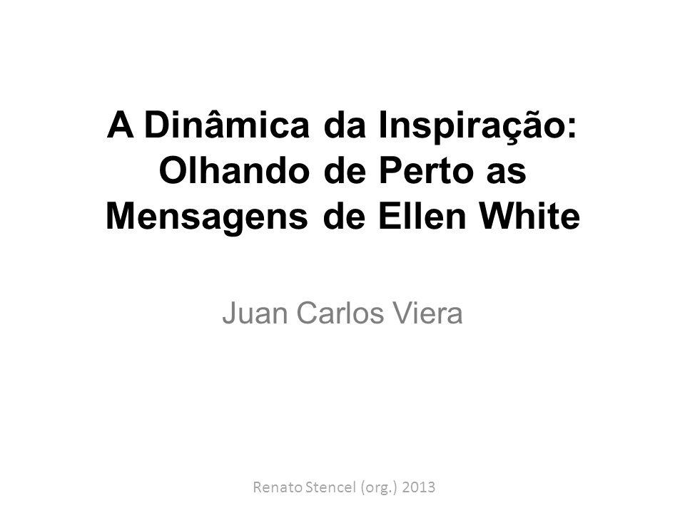 A Dinâmica da Inspiração: Olhando de Perto as Mensagens de Ellen White Juan Carlos Viera Renato Stencel (org.) 2013