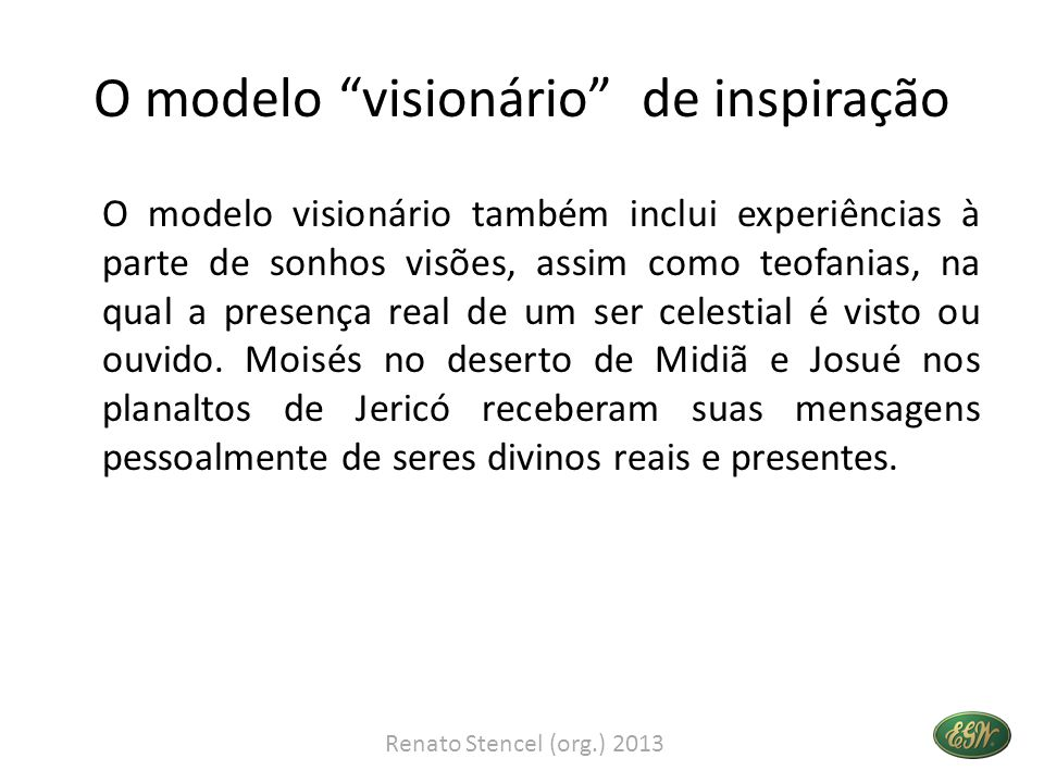 O modelo visionário de inspiração O modelo visionário também inclui experiências à parte de sonhos visões, assim como teofanias, na qual a presença real de um ser celestial é visto ou ouvido.
