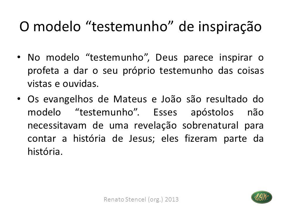 O modelo testemunho de inspiração • No modelo testemunho , Deus parece inspirar o profeta a dar o seu próprio testemunho das coisas vistas e ouvidas.