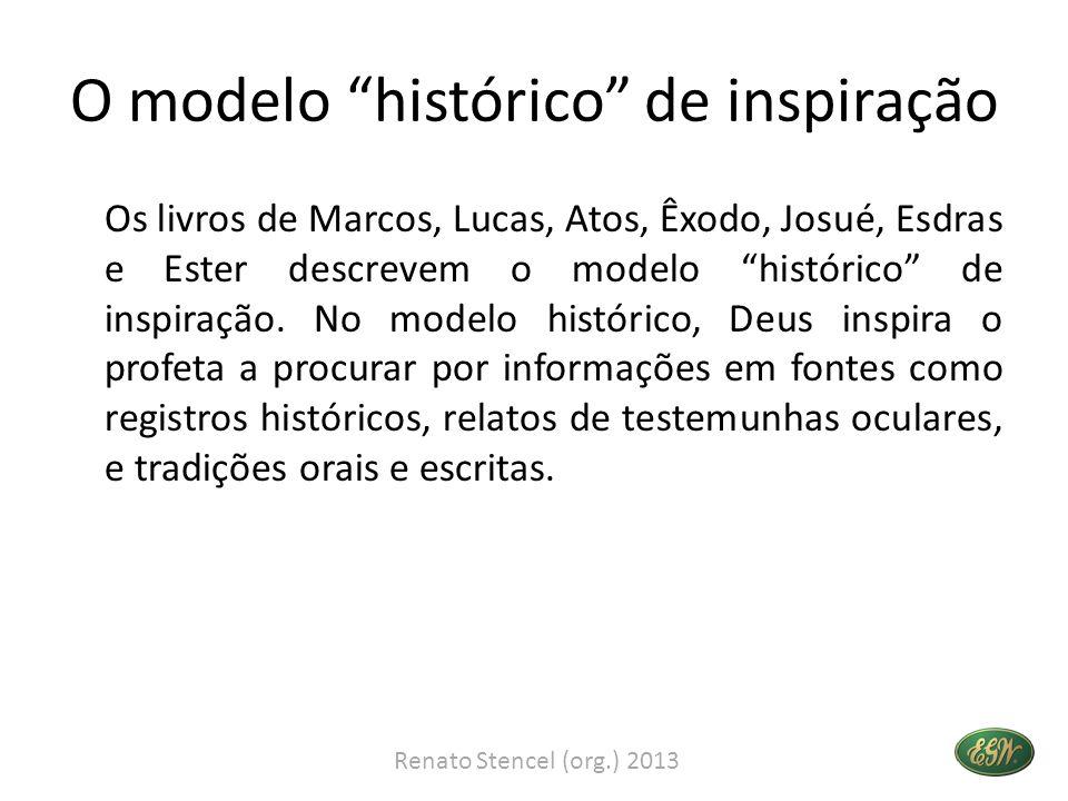 O modelo histórico de inspiração Os livros de Marcos, Lucas, Atos, Êxodo, Josué, Esdras e Ester descrevem o modelo histórico de inspiração.