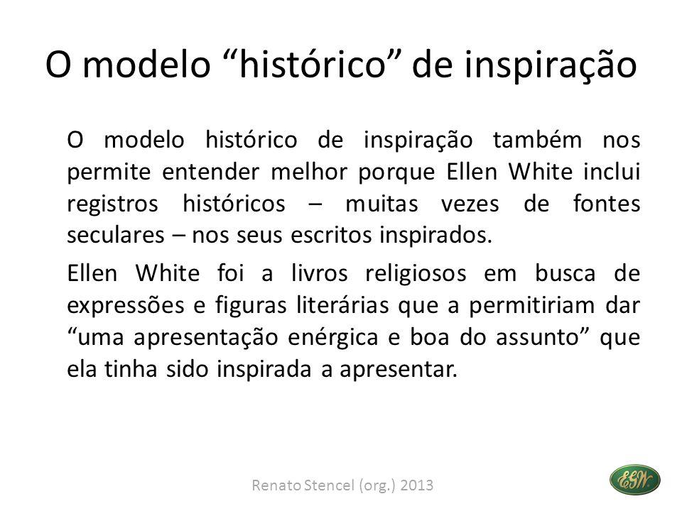 O modelo histórico de inspiração O modelo histórico de inspiração também nos permite entender melhor porque Ellen White inclui registros históricos – muitas vezes de fontes seculares – nos seus escritos inspirados.