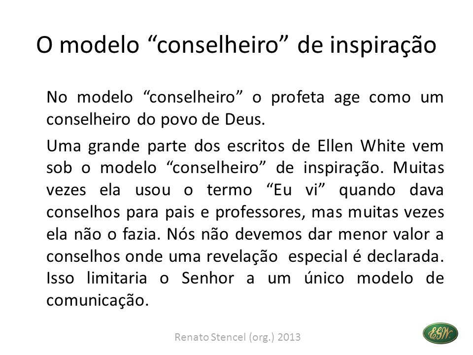 O modelo conselheiro de inspiração No modelo conselheiro o profeta age como um conselheiro do povo de Deus.