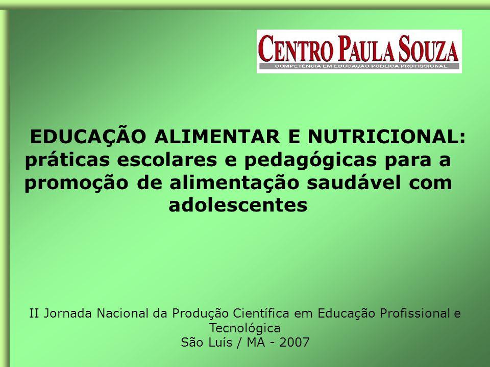 EDUCAÇÃO ALIMENTAR E NUTRICIONAL: práticas escolares e pedagógicas para a promoção de alimentação saudável com adolescentes II Jornada Nacional da Produção Científica em Educação Profissional e Tecnológica São Luís / MA - 2007