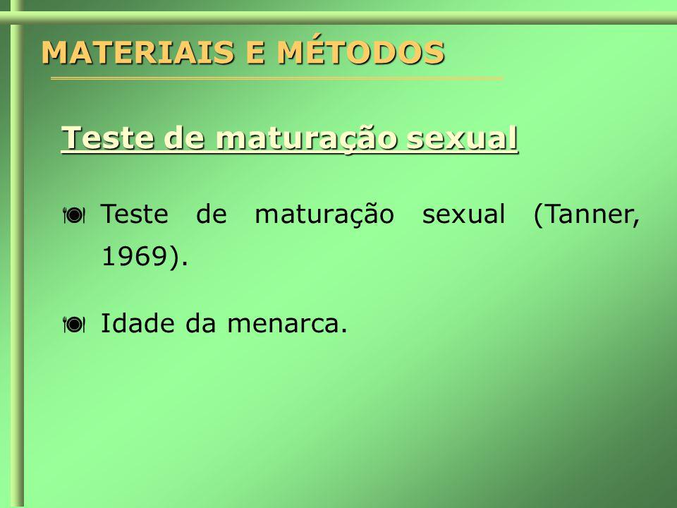 MATERIAIS E MÉTODOS Teste de maturação sexual  Teste de maturação sexual (Tanner, 1969).