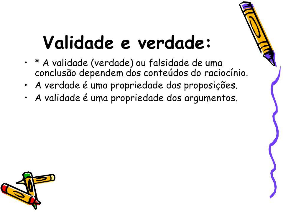 Validade e verdade: •* A validade (verdade) ou falsidade de uma conclusão dependem dos conteúdos do raciocínio. •A verdade é uma propriedade das propo
