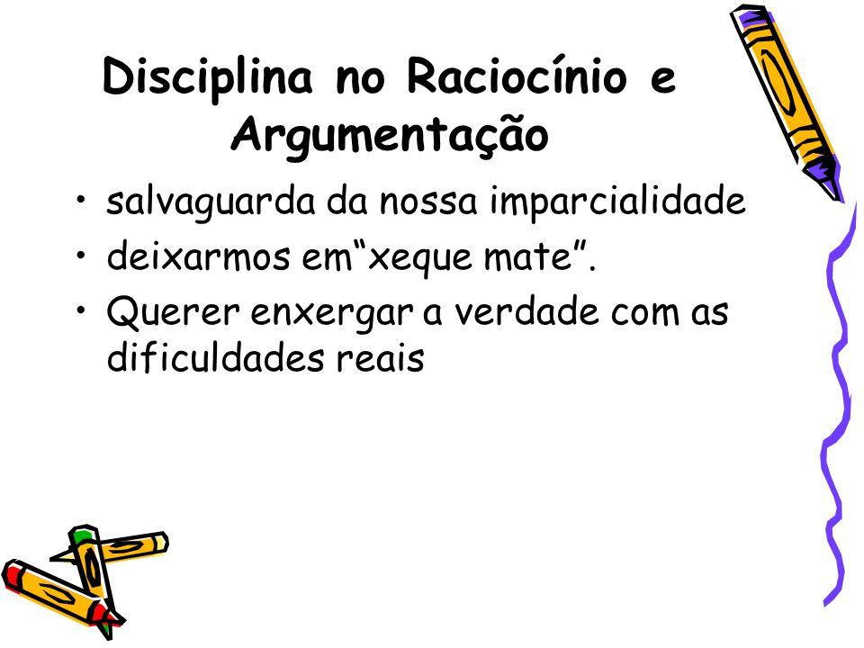 """Disciplina no Raciocínio e Argumentação •salvaguarda da nossa imparcialidade •deixarmos em""""xeque mate"""". •Querer enxergar a verdade com as dificuldades"""