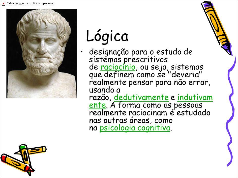 Lógica •designação para o estudo de sistemas prescritivos de raciocínio, ou seja, sistemas que definem como se