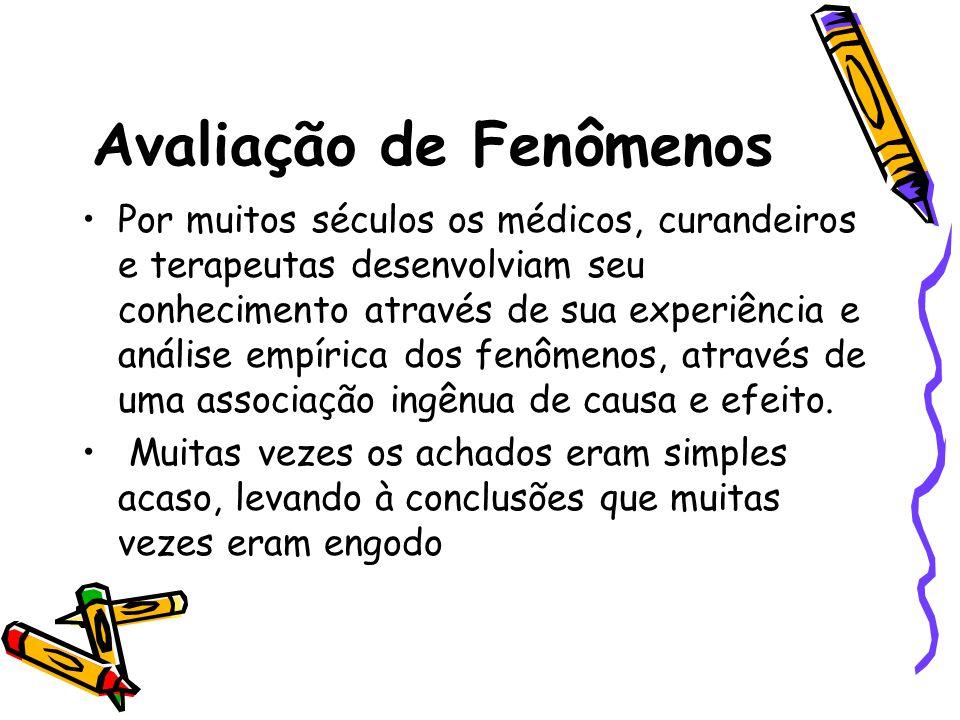 Avaliação de Fenômenos •Por muitos séculos os médicos, curandeiros e terapeutas desenvolviam seu conhecimento através de sua experiência e análise emp