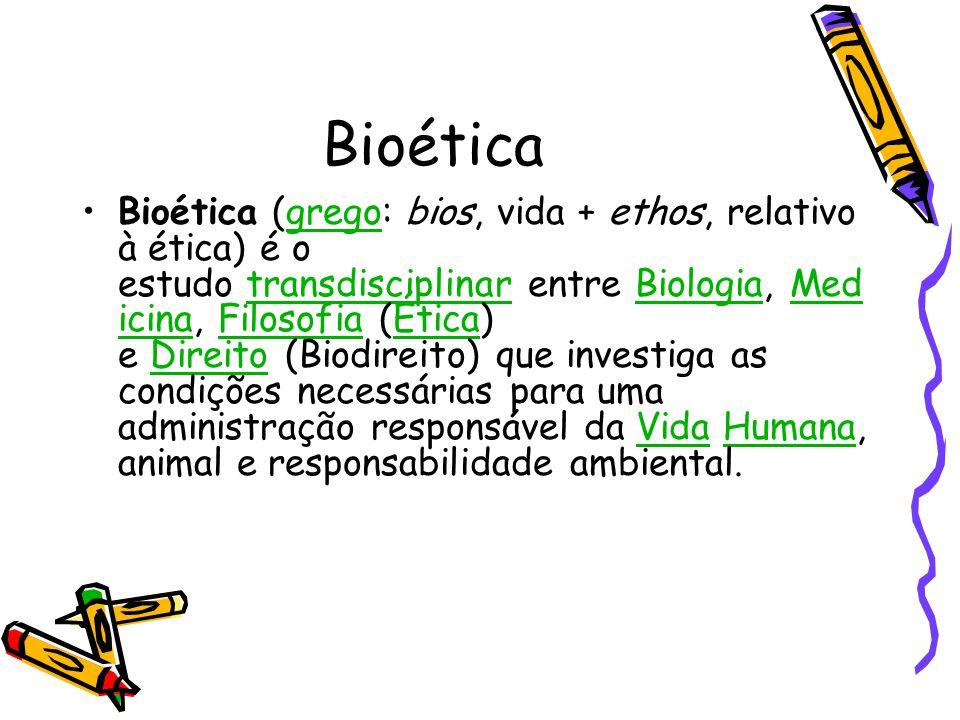 Bioética •Bioética (grego: bios, vida + ethos, relativo à ética) é o estudo transdisciplinar entre Biologia, Med icina, Filosofia (Ética) e Direito (B