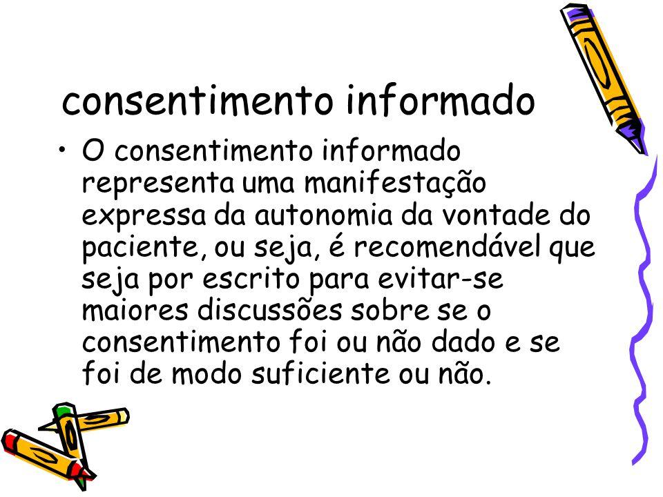 consentimento informado •O consentimento informado representa uma manifestação expressa da autonomia da vontade do paciente, ou seja, é recomendável q