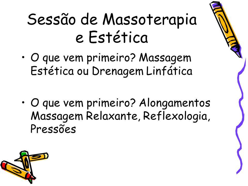 Sessão de Massoterapia e Estética •O que vem primeiro? Massagem Estética ou Drenagem Linfática •O que vem primeiro? Alongamentos Massagem Relaxante, R