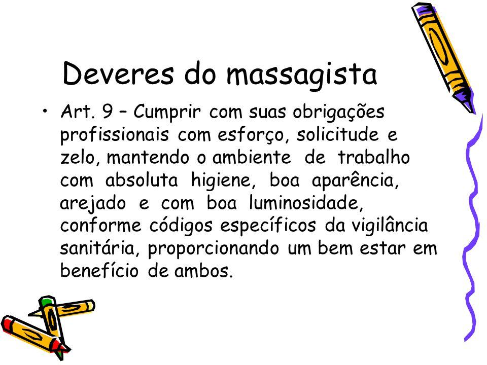Deveres do massagista •Art. 9 – Cumprir com suas obrigações profissionais com esforço, solicitude e zelo, mantendo o ambiente de trabalho com absoluta