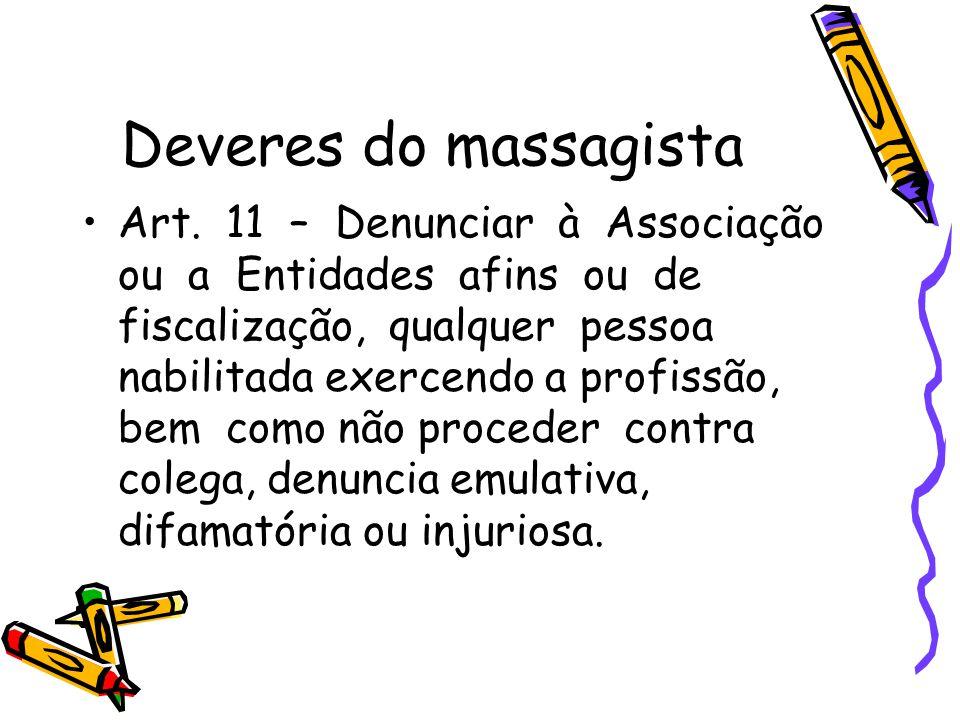 Deveres do massagista •Art. 11 – Denunciar à Associação ou a Entidades afins ou de fiscalização, qualquer pessoa nabilitada exercendo a profissão, bem