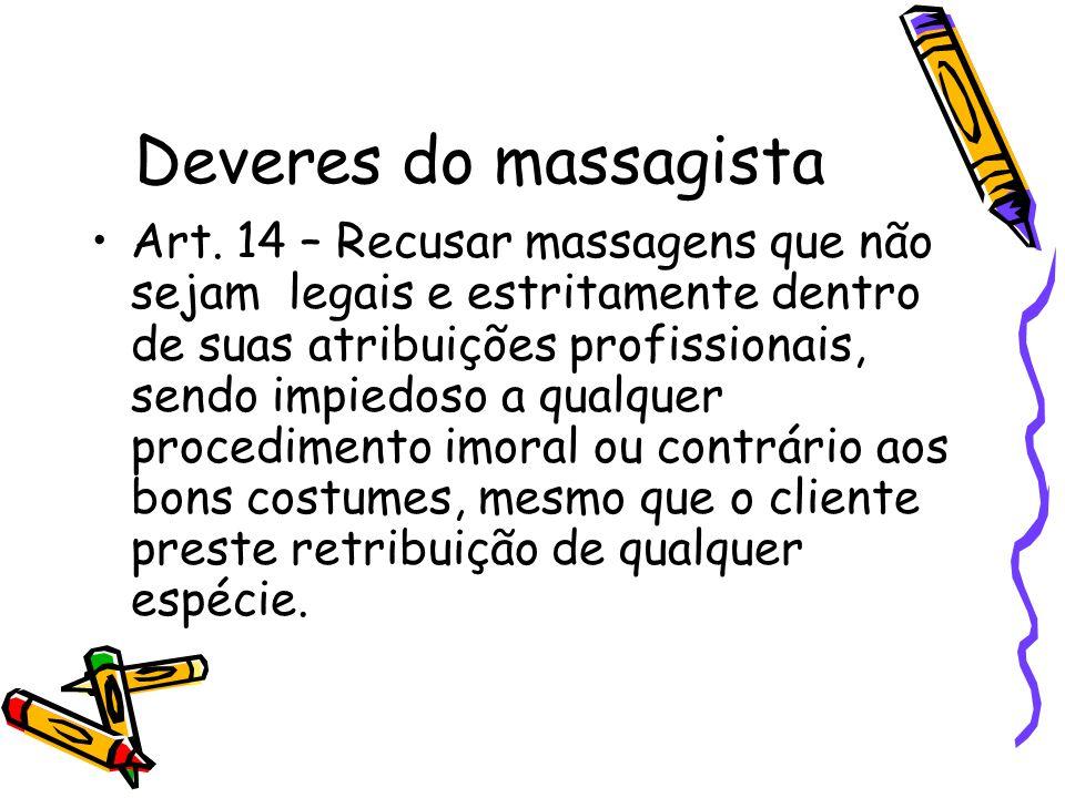 Deveres do massagista •Art. 14 – Recusar massagens que não sejam legais e estritamente dentro de suas atribuições profissionais, sendo impiedoso a qua