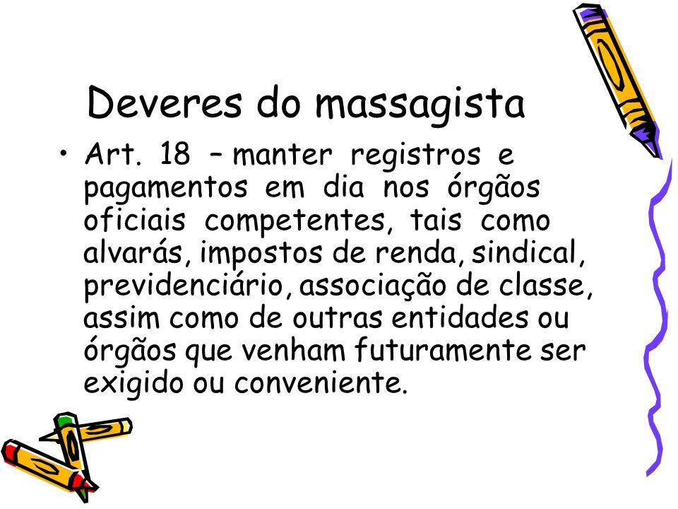Deveres do massagista •Art. 18 – manter registros e pagamentos em dia nos órgãos oficiais competentes, tais como alvarás, impostos de renda, sindical,