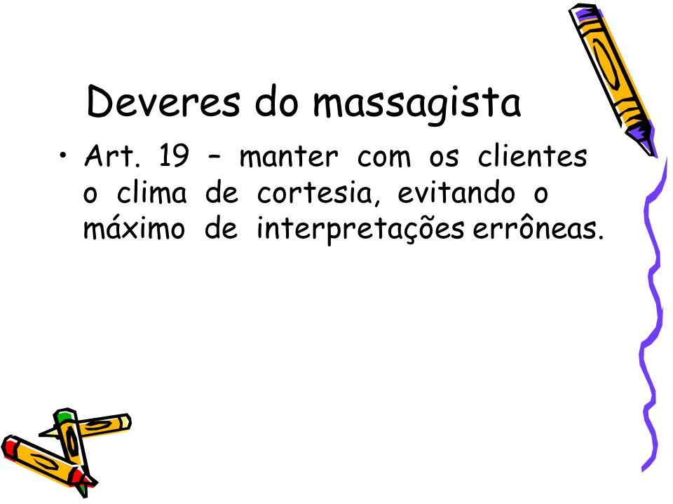 Deveres do massagista •Art. 19 – manter com os clientes o clima de cortesia, evitando o máximo de interpretações errôneas.