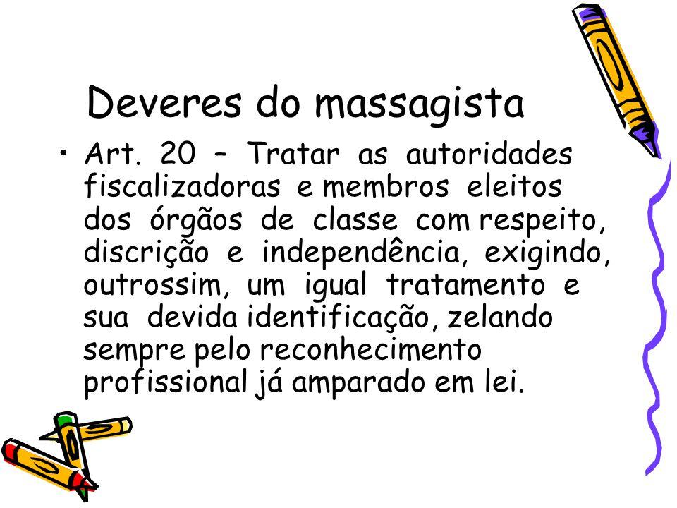 Deveres do massagista •Art. 20 – Tratar as autoridades fiscalizadoras e membros eleitos dos órgãos de classe com respeito, discrição e independência,