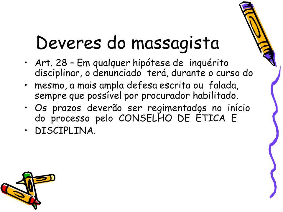 Deveres do massagista •Art. 28 – Em qualquer hipótese de inquérito disciplinar, o denunciado terá, durante o curso do •mesmo, a mais ampla defesa escr